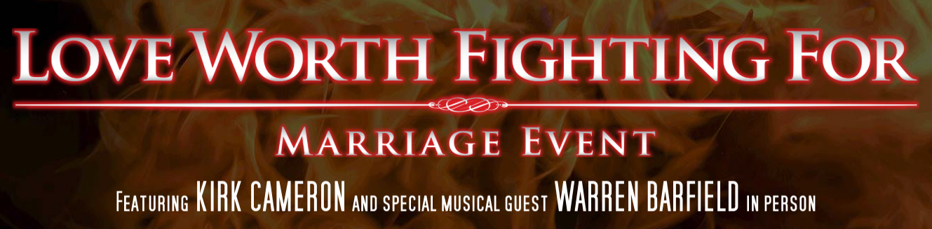 Love Worth Fighting For - Kirk Cameron Marriage Event logo