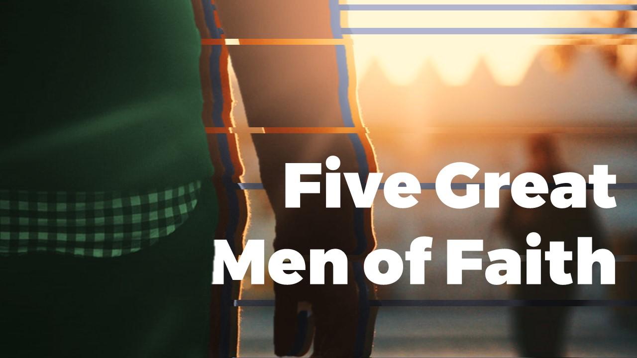 Five Great Men of Faith